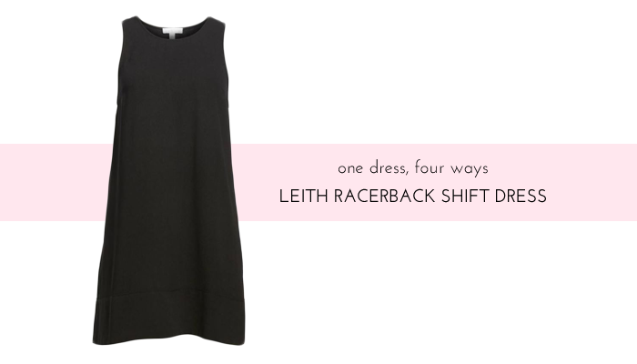 One Dress, Four Ways: Leith Racerback Shift Dress